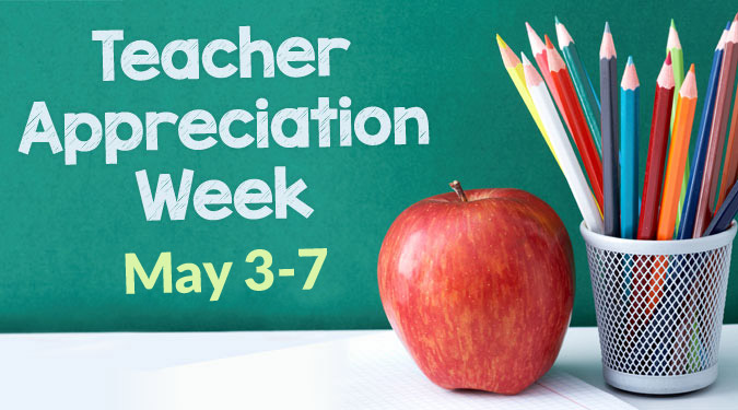 Teacher Appreciation Week - May 3-7